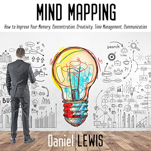 Mind Mapping: How to Improve Your Memory, Concentration, Creativity, Time Management, Communication