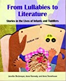 From Lullabies to Literature : Stories in the Lives of Infants and Toddlers, Birckmayer, Jennifer and Kennedy, Anne, 1928896529