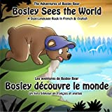 Bosley Sees the World: A Dual Language Book in French and English: Volume 1 (The Adventures of Bosley Bear)by Timothy Johnson