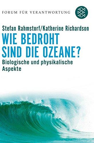 Wie bedroht sind die Ozeane?: Biologische und physikalische Aspekte (Forum für Verantwortung) Taschenbuch – 1. Juli 2007 Klaus Wiegandt Stefan Rahmstorf Katherine Richardson FISCHER Taschenbuch