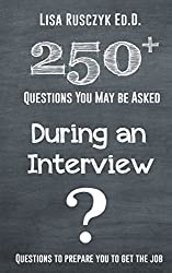 250+ Questions You May Be Asked During an Interview: Prepare Now to be Ready for Your Next Interview (Quick Questions)