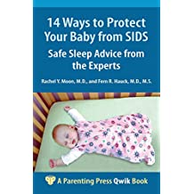 14 Ways to Protect Your Baby from SIDS: Safe Sleep Advice from the Experts (A Parenting Press Qwik Book)