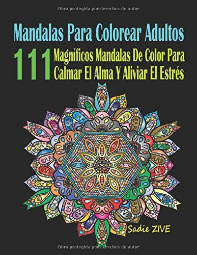 Mandalas Para Colorear Adultos: 111 Magníficos Mandalas De Color Para Calmar El Alma Y Aliviar El Estrés; Mandalas Complejos - Mandalas Para Meditar; Colorear Mandalas (Libro De Colorear Adultos) por Sadie ZIVE