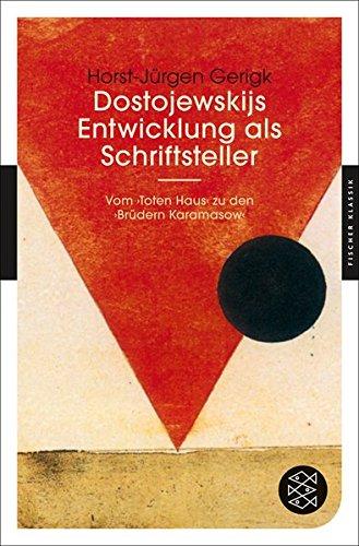 Dostojewskijs Entwicklung als Schriftsteller: Vom ›Toten Haus‹ zu den ›Brüdern Karamasow‹ (Fischer Klassik)