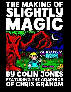The Making of Slightly Magic: The story of the trainee wizard Slightly; how he came to be, how he almost disappeared forever, and how he returned to computer games after 25 years