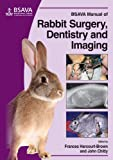 BSAVA Manual of Rabbit Surgery, Dentistry and Imaging, Frances Harcourt-Brown and John Chitty, 190531941X
