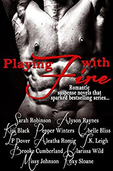 Playing with Fire by [Robinson, Sarah, Raynes, Alyson, Black, Kim, Winters, Pepper, Bliss, Chelle, Dover, L.P., Romig, Aleatha, Leigh, T.K., Brooke Cumberland , Clarissa Wild , Missy Johnson  , Roxy Sloane ]