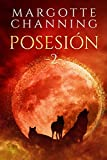POSESIÓN 2: UNA HISTORIA DE ROMANCE, SEXO, AVENTURAS, ESPIONAJE, INTRIGA Y MISTERIO (Los Hombres Lobo de Channing) (Spanish Edition)