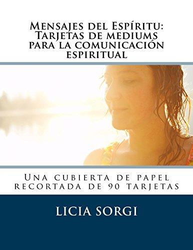 Mensajes del Espiritu: Tarjetas de mediums para la comunicacion espiritual: Una cubierta de papel recortada de 90 tarjetas  [Sorgi, Licia] (Tapa Blanda)