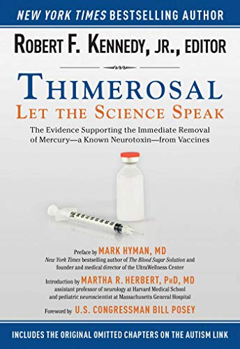 Thimerosal: Let the Science Speak: The Evidence Supporting the Immediate Removal of Mercury?a Known Neurotoxin?from Vaccines by [Kennedy, Robert F.]