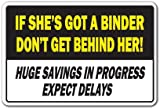 IF SHE'S GOT A BINDER DON'T GET BEHIND HER Novelty Sign coupons savings shopping