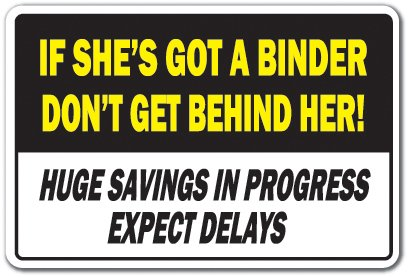 IF SHE'S GOT A BINDER DON'T GET BEHIND HER Sign coupons savings shopping | Indoor/Outdoor | 20