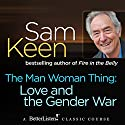 The Man Woman Thing: Love and the Gender War Lecture by Sam Keen Narrated by Sam Keen