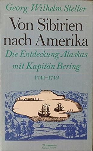 die entdeckung alaskas mit kapitan bering von sibirien nach amerika 1741 1742