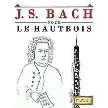 J. S. Bach pour le Hautbois: 10 pièces faciles pour le Hautbois débutant livre (French Edition)