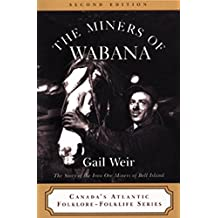The Miners of Wabana: The Story of the Iron Ore Miners of Bell Island