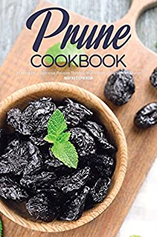 Prune Cookbook Intriguingly Delicious Recipes ebook