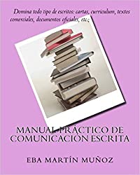 Manual práctico de comunicación escrita: Domina todo tipo de escritos: cartas, curriculum, textos comerciales, documentos oficiales, etc. (Spanish Edition)