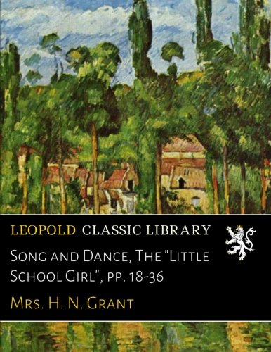 """Song and Dance, The """"Little School Girl"""", pp. 18-36 ebook"""