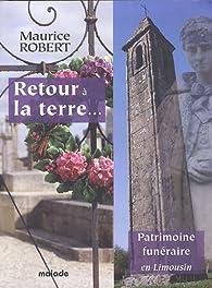 Retour à la terre... : Patrimoine funéraire en Limousin par Maurice Robert