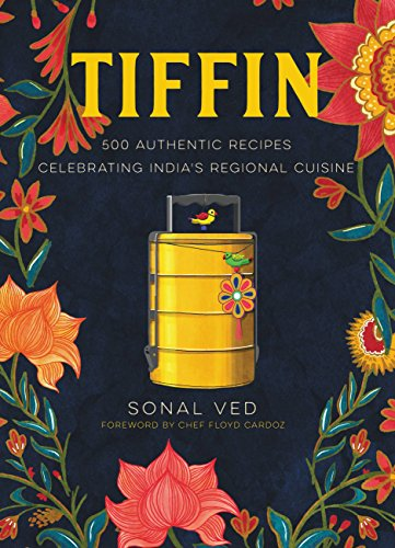 Tiffin: 500 Authentic Recipes Celebrating India's Regional Cuisine