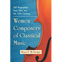 Women Composers of Classical Music: 369 Biographies from 1550 into the 20th Century (English Edition)