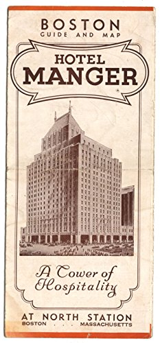 HOTEL MANGER: A Tower of Hospitality at North Station, Boston, Massachusetts. BOSTON GUIDE & MAP. (Promotional brochure). (Brochure Hotel)