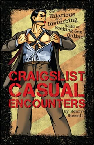 Craigslist Casual Encounters: The Hilarious and Disturbing World of Seeking  Sex Online: Henry Russell: 9780615338682: Amazon.com: Books