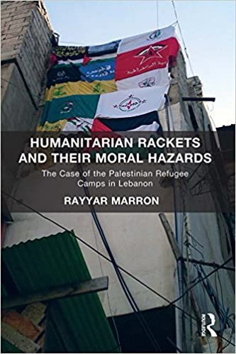 Book Review – Humanitarian Rackets and their Moral Hazards: The Case of the Palestinian Refugee Camps in Lebanon (December 20, 2017)