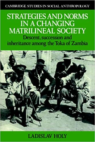 Book Strategies and Norms in a Changing Matrilineal Society: Descent, Succession and Inheritance among the Toka of Zambia (Cambridge Studies in Social and Cultural Anthropology)
