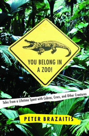 You Belong in a Zoo!: Tales from a Lifetime Spent with Cobras, Crocs, and Other Creatures (You Belong Zoo In A)
