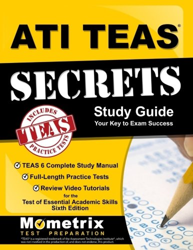 (ATI TEAS Secrets Study Guide: TEAS 6 Complete Study Manual, Full-Length Practice Tests, Review Video Tutorials for the Test of Essential Academic Skills, Sixth Edition )