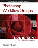 Photoshop Workflow Setups: Eddie Tapp on Digital Photography, Eddie Tapp, 0596101686