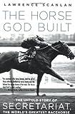 The Horse God Built, Lawrence Scanlan, 0312382251
