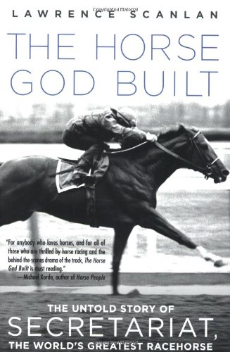 The Horse God Built: The Untold Story of Secretariat, the World