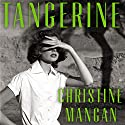 Tangerine Audiobook by Christine Mangan Narrated by Laurel Lefkow, Lucy Scott