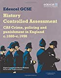 Edexcel GCSE: History Controlled Assessment CA8 Crime, policing and punishment in England c.1880–c.1990 (Edexcel GCSE Modern World History)