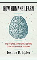 How Humans Learn: The Science and Stories behind Effective College Teaching (Teaching and Learning in Higher Education)