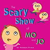 Scary Show of Mo and Jo