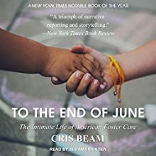 To the End of June: The Intimate Life of American Foster Care Audiobook by Cris Beam Narrated by Susan Ericksen