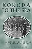 Front cover for the book Kokoda to the sea : a history of the 1942 campaign in Papua by Frank Sublet