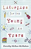 Liturgies for the Young in Years, Dorothy McRae-McMahon, 0281057893