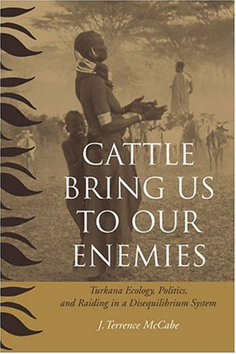 Download Cattle Bring Us to Our Enemies: Turkana Ecology, Politics, and Raiding in a Disequilibrium System (Human-Environment Interactions) ePub fb2 ebook