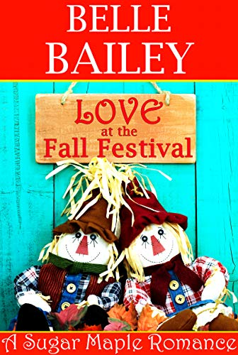 Love at the Fall Festival (A Sugar Maple Romance) (Sugar Maple Romance Series Book 1)