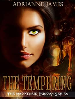 The Tempering (The Mackenzie Duncan Series Book 1) by [James, Adrianne]