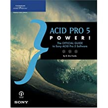 Acid Pro 5 Power!: The Offical Guide to Sony Acid Pro 5