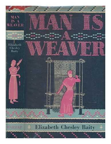 Man is a weaver / by Elizabeth Chesley Baity ; illustrated with photographs and with drawings and maps by C.B. Falls