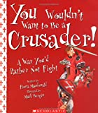 You Wouldn't Want to Be a Crusader!, Fiona MacDonald, 0531123928