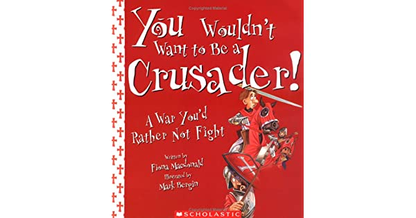 Amazon.com: You Wouldnt Want To Be A Crusader!: A War Youd ...