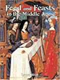 Food and Feasts in the Middle Ages (Medieval World (Crabtree Paperback))
